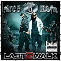 Three 6 Mafia - 2008 - Last 2 Walk
