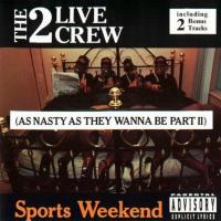 2 Live Crew - 1991 - Sports Weekend (As Nasty As They Wanna Be Part II)