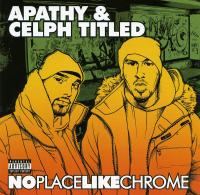 Apathy & Celph Titled - 2007 - No Place Like Chrome