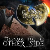 Ol' Dirty Bastard - 2009 - Message To The Other Side (Osirus Part 1)