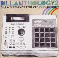 Dillanthology 2 (Dilla's Remixes For Various Artists)