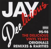 Jay Deelicious 95-98 The Delicious Years Originals Remixes & Rarities