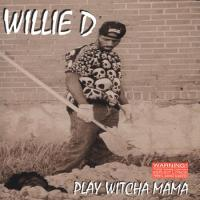 Willie D - 1994 - Play Witcha Mama