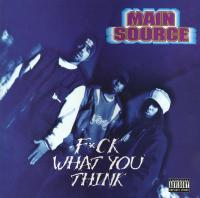 Main Source - 1994 - Fuck What You Think