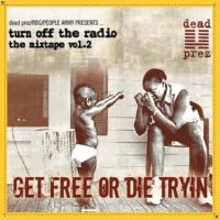Dead Prez - 2003 - Turn Off The Radio Mixtape Vol. 2 (Get Free Or Die Tryin')