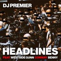 Сингл DJ Premier, Westside Gunn, Conway & Benny «Headlines»